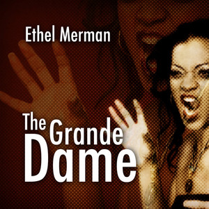 Ethel Merman: The Grande Dame