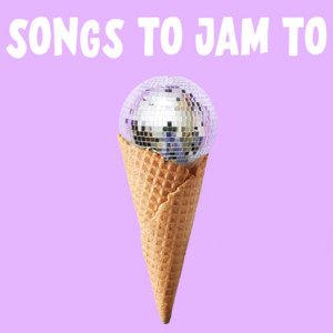 Songs To Jam To