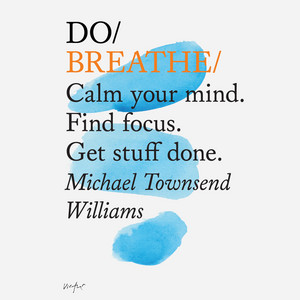 Do Books: Do Breathe - Calm your mind. Find focus. Get things done. (unabridged)