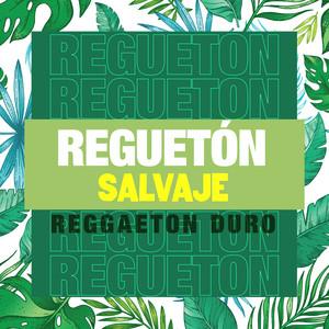 Reguetón Salvaje - Reggaeton Duro