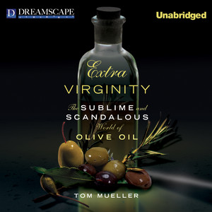Extra Virginity - The Sublime and Scandalous World of Olive Oil (Unabridged)