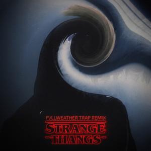Strange Thangs (Fvllweather Trap Remix)