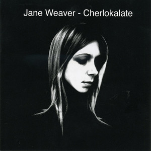 Jane Weaver - Cherlokalate