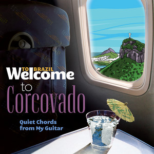 Welcome To CORCOVADO - Quiet Chords From My Guitar