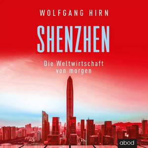 Shenzhen (Die Weltwirtschaft von morgen) Audiobook