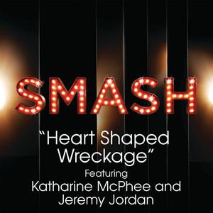 Heart Shaped Wreckage (SMASH Cast Version) [feat. Katharine McPhee & Jeremy Jordan]