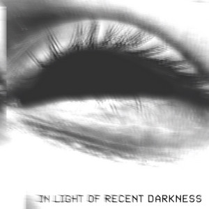 In Light of Recent Darkness