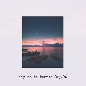 Try to Be Better (Again)