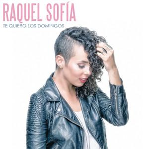 Te Quiero los Domingos - Raquel Sofía