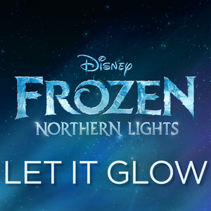"Let It Glow (From ""Frozen Northern Lights"")"