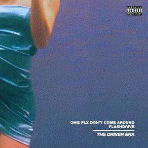 OMG Plz Don't Come Around / flashdrive - The Driver Era