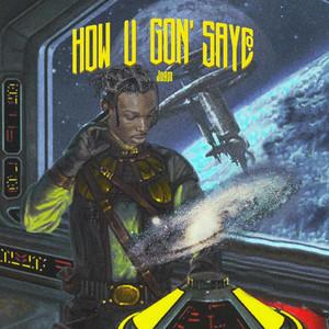 How U Gon' Say?