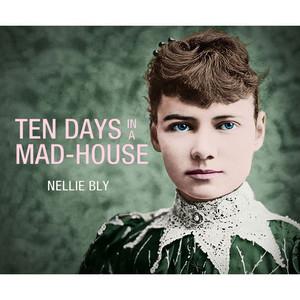 Ten Days in a Mad-House (Unabridged)