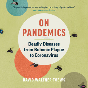 On Pandemics - Deadly Diseases from Bubonic Plague to Coronavirus (Unabridged)