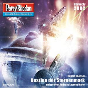 Bastion der Sternenmark - Perry Rhodan - Erstauflage 2802 (Ungekürzt) Hörbuch kostenlos