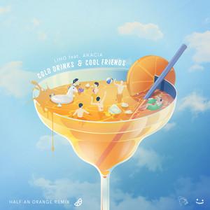 Cold Drinks & Cool Friends (Half An Orange Remix)