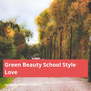 Green Beauty School Style Love by Composer Melvin Fromm Jr
