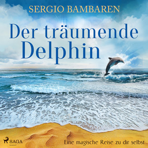 Der träumende Delphin - Eine magische Reise zu dir selbst (Ungekürzt) Audiobook