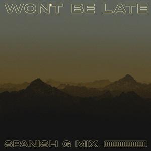 Won't Be Late (Spanish G Mix)