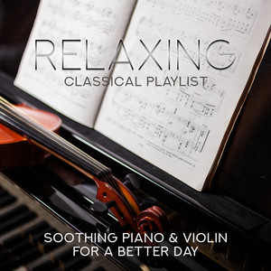 Relaxing Classical Playlist: Soothing Piano & Violin for a Better Day
