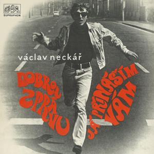 Václav Neckář - Dobrou Zprávu Já Přináším Vám