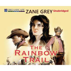 The Rainbow Trail - Riders of the Purple Sage 2 (Unabridged)