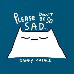 Please Don't Be So Sad - Danny Casale
