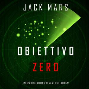 Obiettivo Zero (Uno spy thriller della serie Agente Zero—Libro #2)