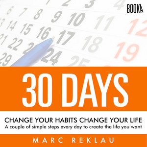 30 Days - Change Your Habits, Change Your Life (A Couple of Simple Steps Every Day to Create the Life You Want) Audiobook
