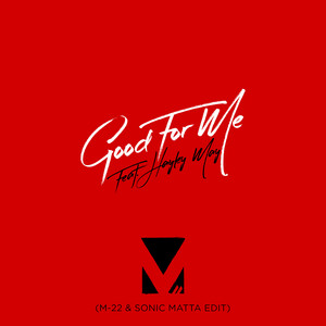 Good For Me (M-22 & Sonic Matta Edit)