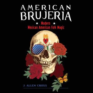 American Brujeria - Modern Mexican-American Folk Magic (Unabridged)