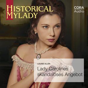 Lady Carolines skandalöses Angebot (Historical MyLady 590) Audiobook
