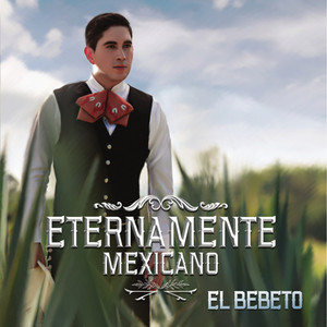 Eternamente Mexicano - El Bebeto