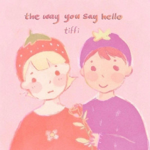 the way you say hello - Tiffi