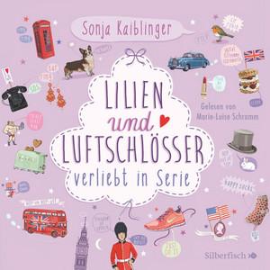 Verliebt in Serie, Folge 2: Lilien & Luftschlösser Hörbuch kostenlos
