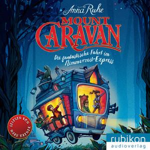 Mount Caravan - Die fantastische Fahrt im Nimmerzeit-Express Audiobook
