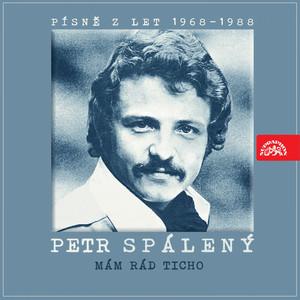 Petr Spálený - Mám Rád Ticho... (Písně Z Let 1968-1988)