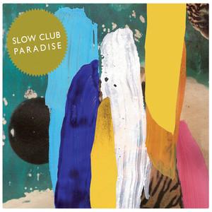 Slow Club  Paradise :Replay