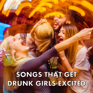 Songs That Get Drunk Girls Excited