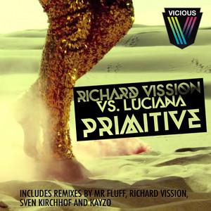 Primitive (Richard Vission vs Luciana) - Richard Vission Remix by Richard Vission, Luciana