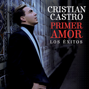 Primer Amor Los Éxitos - Cristian Castro
