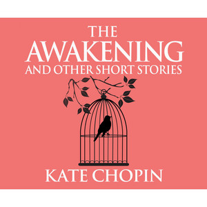 The Awakening and Other Short Stories (Unabridged)