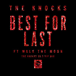 Best For Last (feat. Walk The Moon) [The Knocks 55.5 VIP Mix]
