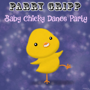 Baby Chicky Dance Party by Parry Gripp