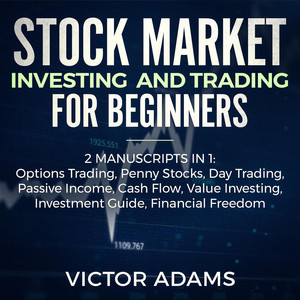 Stock Market Investing and Trading for Beginners (2 Manuscripts In 1) - Options Trading Penny Stocks Day Trading Passive Income Cash Flow Value Investing Investment Guide Financial Freedom [Unabridged]