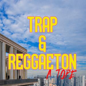 Trap & Reggaeton A Tope