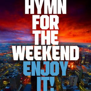 Hymn for the Weekend - Enjoy It !
