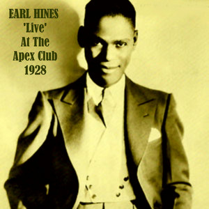 Earl Hines 'Live' at the Apex Club 1928 (Live) album