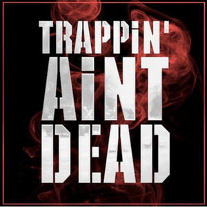 Trappin Ain't Dead (feat. Dimzy67 & Stampface86)