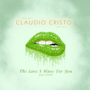 The Love I Have For You - 2021 Edit by Claudio Cristo